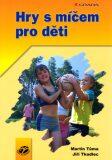 Hry s míčem pro děti - Martin Tůma, Jiří Tkadlec