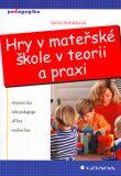 Hry v mateřské škole v teorii a praxi - Soňa Koťátková, ...