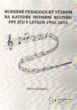 Hudebně pedagogický výzkum na Katedře hudební kultury FPE ZČU v letech 1992-2014 - Marie Slavíková