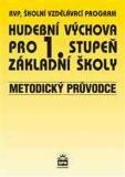 Hudební výchova pro 1.stupeň základní školy Metodický průvodce - Mgr. Marie Lišková