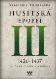 Husitská epopej III. - Za časů císaře Zikmunda - Vlastimil Vondruška