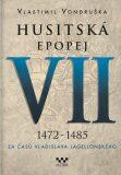 Husitská epopej VII. - Za časů Vladislava Jagellonského - Vlastimil Vondruška