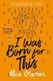 I Was Born for This - Alice Osemanová