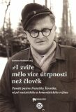I zvíře mělo více útrpnosti než člověk - Paměti patera Františka Štveráka, vězně nacistického a komunistického režimu - Stanislava Vodičková