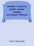 Identita v kontextu polské etnické skupiny na českém Těšínsku - Libor Martinek