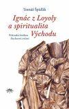 Ignác z Loyoly a spiritualita Východu - Tomáš Špidlík