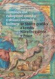 Iluminované rukopisné zlomky z oblasti latinské kultury ve Sbírce grafiky a kresby Národní galerie v Praze - Pavel Brodský, ...
