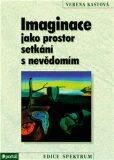 Imaginace jako prostor setkání s nevědomím - Verena Kastová