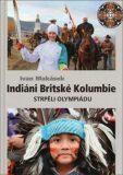 Indiáni Britské Kolumbie strpěli Olympiádu - Ivan Makásek