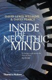 Inside the Neolithic Mind: Consciousness, Cosmos and the Realm of the Gods - David Lewis-Williams, ...