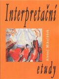 Interpretační etudy - Alexej Mikulášek