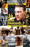 Já, Otto Skorzeny...! - Roman Cílek