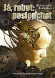 Já, robot: poslouchat - Reichertová Mickey Zucker