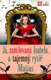 Já, zamilovaná Isabela, a tajemný rytíř Matias - Melita Denková