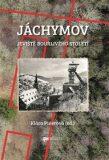 Jáchymov – jeviště bouřlivého století - Klára Pinerová