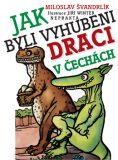 Jak byli vyhubeni draci v Čechách - Miloslav Švandrlík, ...