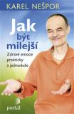 Jak být milejší - Zdravé emoce prakticky a jednoduše - Karel Nešpor