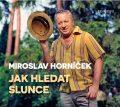 CD - Jak hledat slunce - Miroslav Horníček