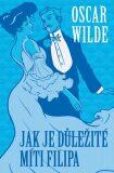 Jak je důležité míti Filipa - Oscar Wilde