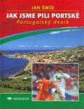 Jak jsme pili portské - Jan Šmíd