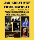 Jak kreativně fotografovat postavu, skupinu osob v ZOO, noční snímky, makrosvět... II. díl - Marie Němcová