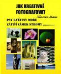 Jak kreativně fotografovat psy, květiny, moře, zátiší, zámek, stromy.... - Marie Němcová
