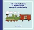 Jak mašinka Růžena s Mydlifouskem zachránili vánoční poštu - Jana Uhlířová