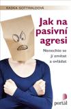 Jak na pasivní agresi - Radka Gottwaldová