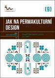 Jak na permakulturní design - kol.,
