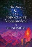 Jak porozumět Mohamedovi a muslimům - Síná Alí