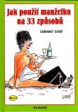 Jak použít manželku na 33 způsobů - Lubomír Lichý