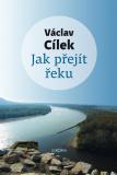 Jak přejít řeku - Václav Cílek