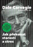 Jak překonat starosti a stres - Dale Carnegie