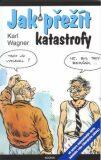 Jak přežít katastrofy - Karl Wagner
