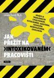 """Jak přežít na """"intoxikovaném"""" pracovišti - Linnda Durré"""