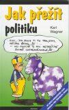 Jak přežít politiku - Karl Wagner