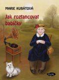 Jak roztancovat babičky - Marie Kubátová, ...