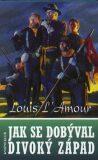 Jak se dobýval divoký západ - Louis L´Amour