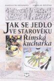 Jak se jedlo ve starověku - Magdalena Beranová, ...