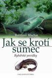 Jak se krotí sumec - Rybářské povídky - Bohumír Machát