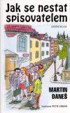 Jak se nestat spisovatelem - Petr Urban, Martin Daneš