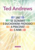 Jak se seznámit s duchovními průvodci a pracovat s nimi - Ted Andrews