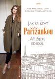 Jak se stát Pařížankou - Anne Berest,  Audrey Diwan, ...