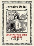 Jak se vařívalo dříve a jak dnes, 2. díl: H–K - Jaroslav Vašák