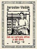Jak se vařívalo dříve a jak dnes, 3. díl: L–O - Jaroslav Vašák