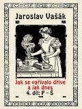 Jak se vařívalo dříve a jak dnes, 4. díl: P–Š - Jaroslav Vašák