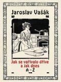Jak se vařívalo dříve a jak dnes, A-Ž - Jaroslav Vašák