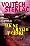 Jak se vraždí v česku - Vojtěch Steklač