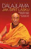 Jak šířit lásku - Rozšiřování okruhu milujících vztahů - Dalajlama Jeho Svatost