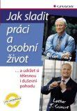 Jak sladit práci a osobní život - Lothar J. Seiwert, Brian Tracy